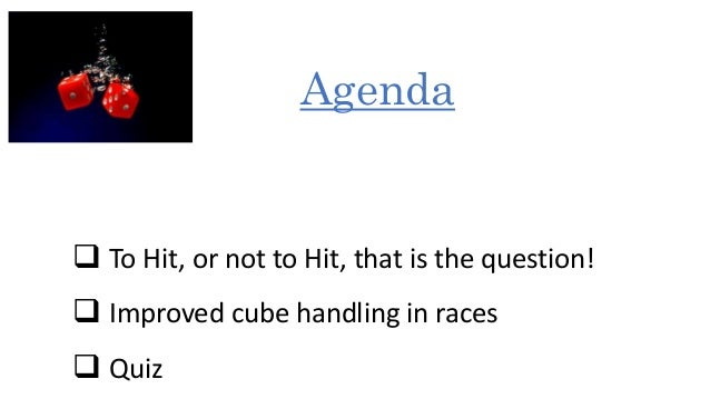  To Hit, or not to Hit, that is the question!   Improved cube handling in races   Quiz  Agenda
