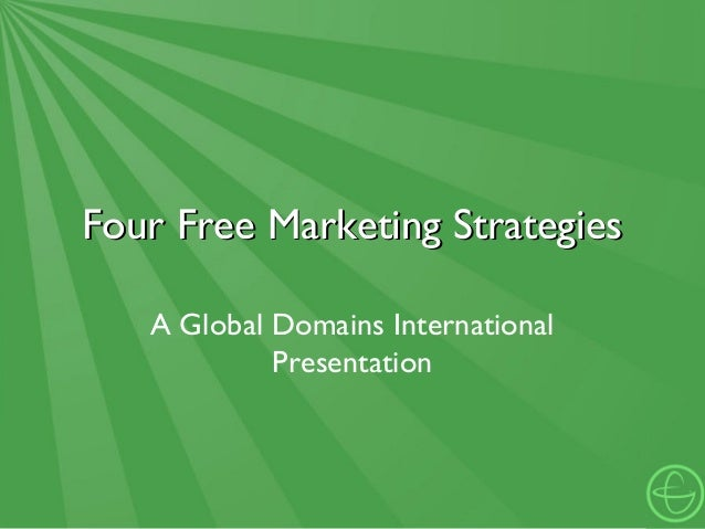 Four Free Marketing StrategiesFour Free Marketing Strategies A Global Domains International Presentation