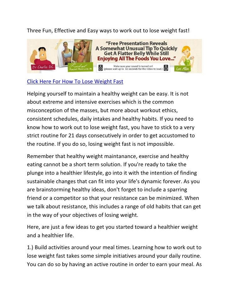 Three Fun, Effective and Easy ways to work out to lose weight fast!Click Here For How To Lose Weight FastHelping yourself ...