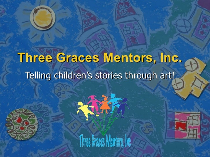 Three Graces Mentors, Inc. Telling children's stories through art!