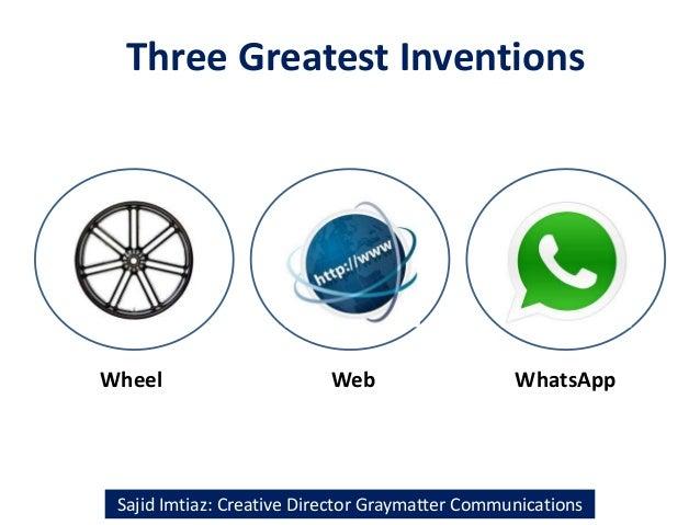 Three Greatest Inventions Sajid Imtiaz: Creative Director Graymatter Communications Wheel Web WhatsApp