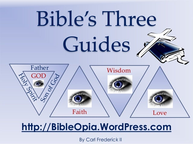 Bible's Three     Guides Father                  Wisdom GOD          Faith                    Lovehttp://BibleOpia.WordPre...