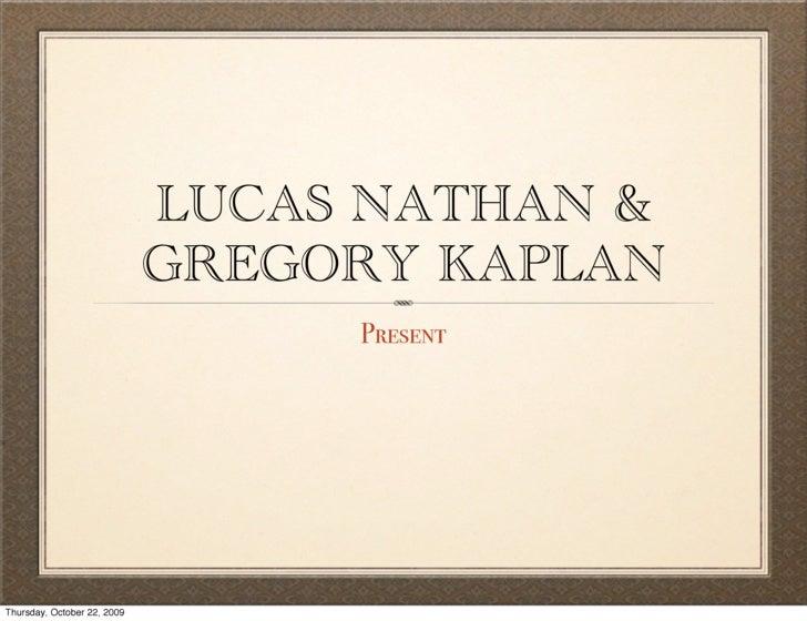 LUCAS NATHAN &                              GREGORY KAPLAN                                   Present     Thursday, October...