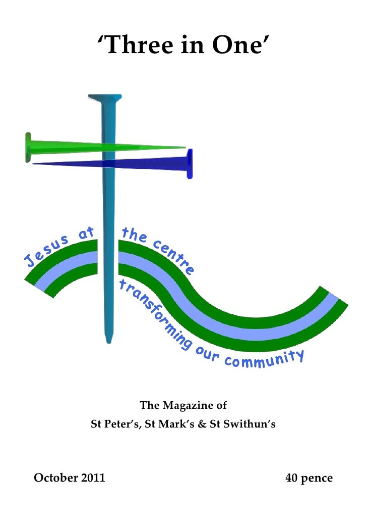 'Three in One'                  The Magazine of         St Peter's, St Mark's & St Swithun'sOctober 2011                  ...