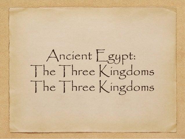 Ancient Egypt:The Three KingdomsThe Three Kingdoms