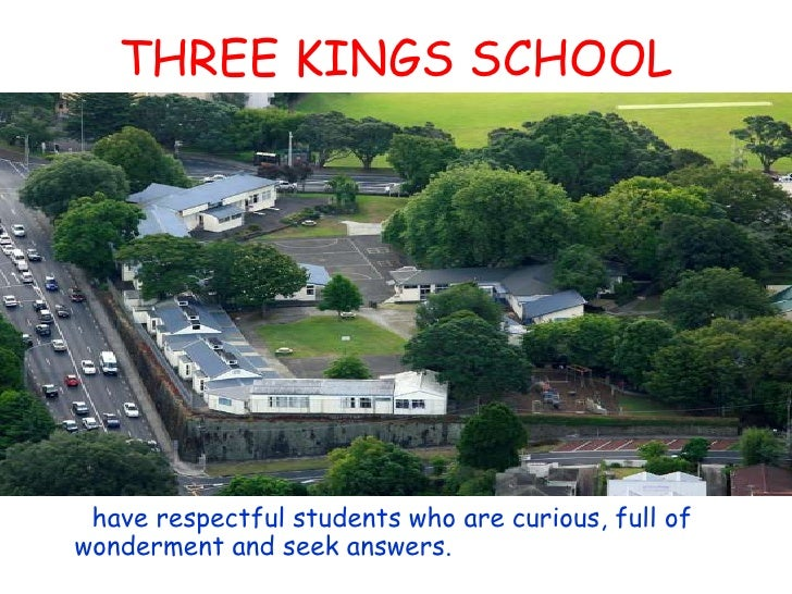 THREE KINGS SCHOOL<br />have respectful students who are curious, full of wonderment and seek answers.<br />