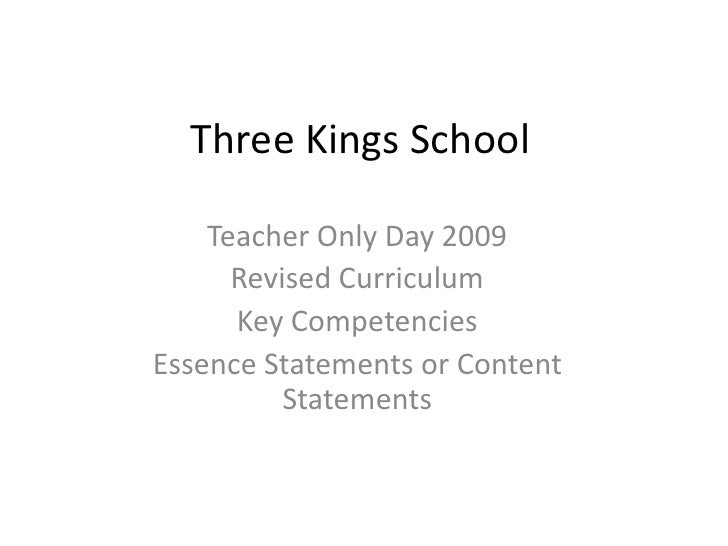 Three Kings School <br />Teacher Only Day 2009<br />Revised Curriculum<br />Key Competencies<br />Essence Statements or Co...
