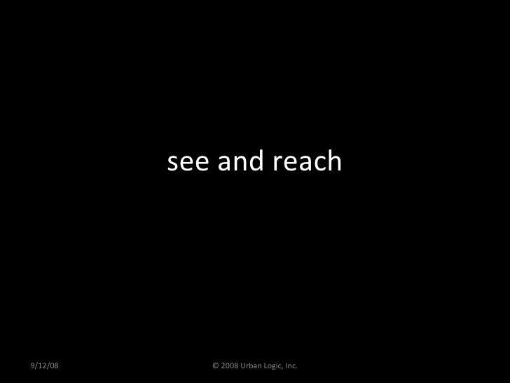 see and reach 9/12/08 © 2008 Urban Logic, Inc.