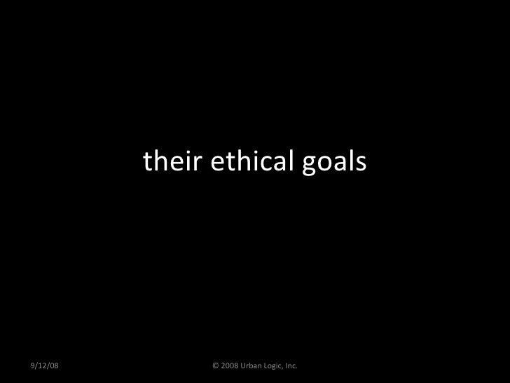 their ethical goals 9/12/08 © 2008 Urban Logic, Inc.