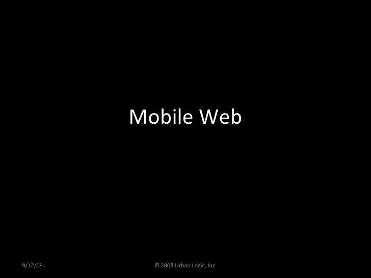 Mobile Web 9/12/08 © 2008 Urban Logic, Inc.