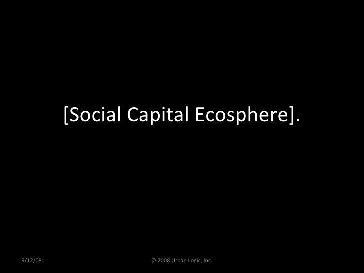 [Social Capital Ecosphere]. 9/12/08 © 2008 Urban Logic, Inc.