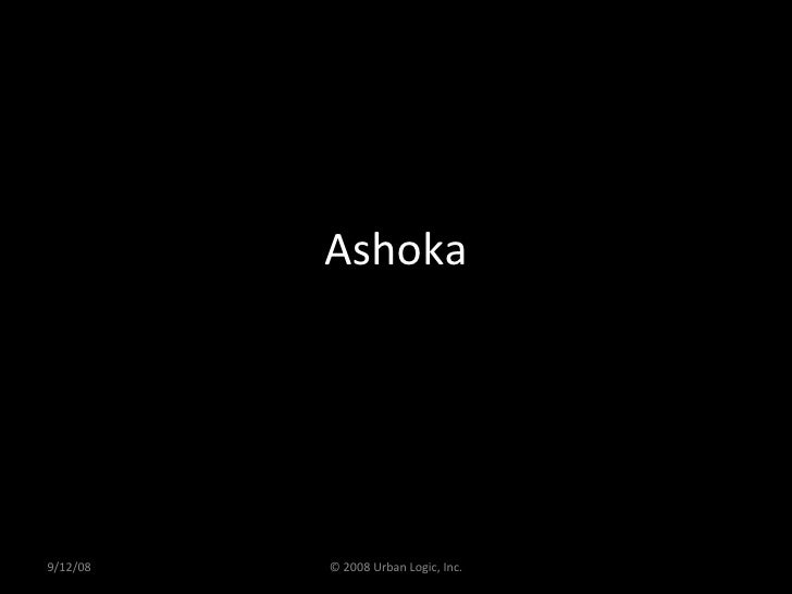 Ashoka 9/12/08 © 2008 Urban Logic, Inc.