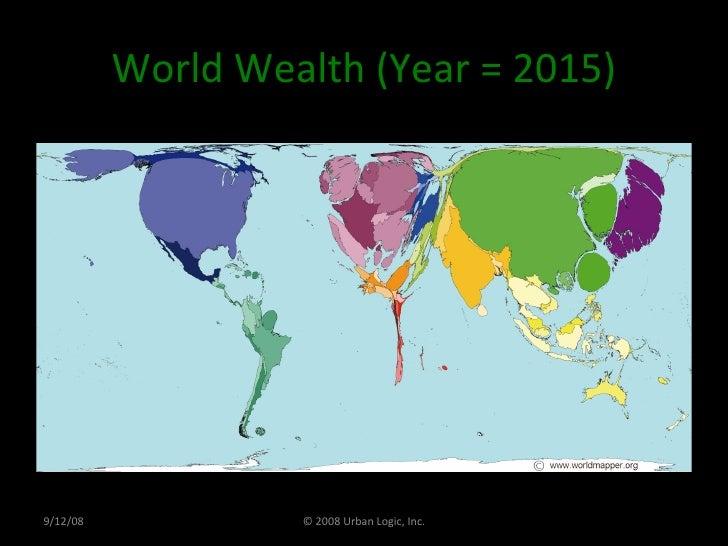 World Wealth (Year = 2015) 9/12/08 © 2008 Urban Logic, Inc.