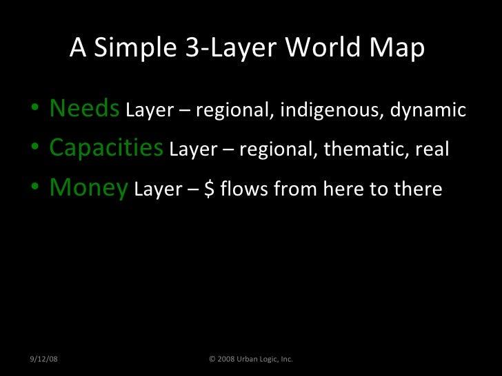 A Simple 3-Layer World Map  <ul><li>Needs  Layer – regional, indigenous, dynamic </li></ul><ul><li>Capacities  Layer – reg...