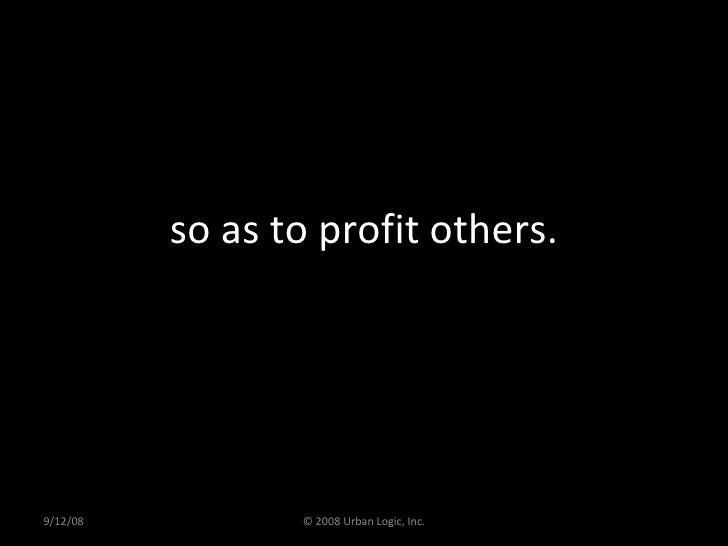 so as to profit others. 9/12/08 © 2008 Urban Logic, Inc.