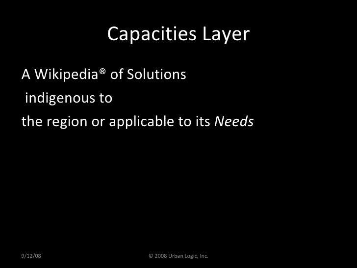 Capacities Layer <ul><li>A Wikipedia® of Solutions </li></ul><ul><li>indigenous to  </li></ul><ul><li>the region or applic...