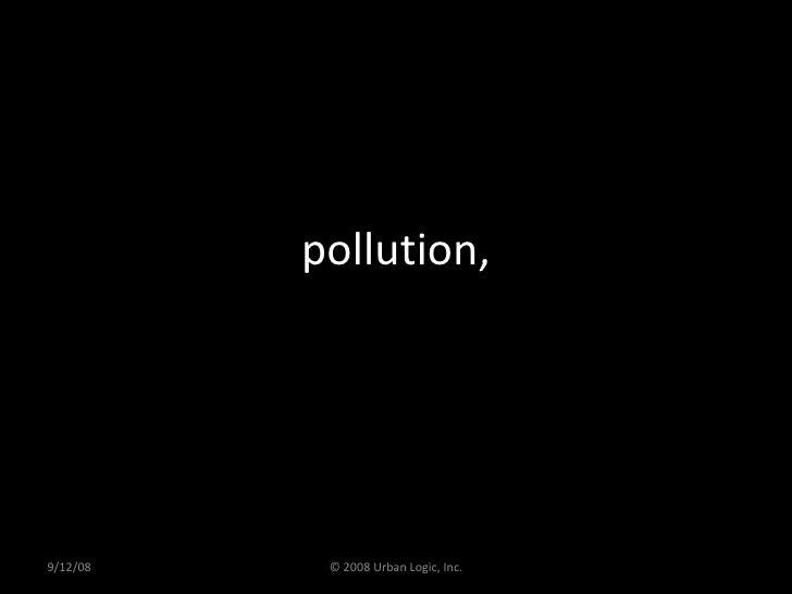 pollution, 9/12/08 © 2008 Urban Logic, Inc.