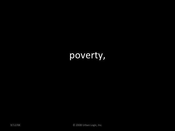 poverty, 9/12/08 © 2008 Urban Logic, Inc.