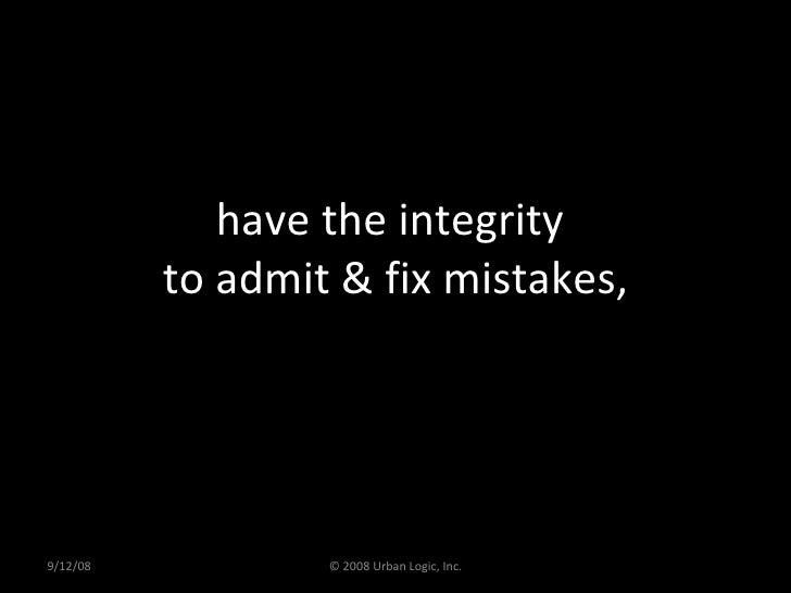 have the integrity  to admit & fix mistakes, 9/12/08 © 2008 Urban Logic, Inc.