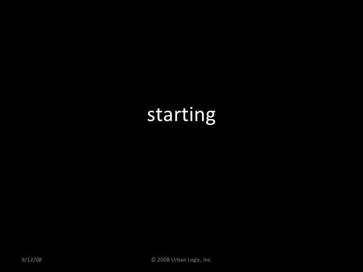 starting 9/12/08 © 2008 Urban Logic, Inc.