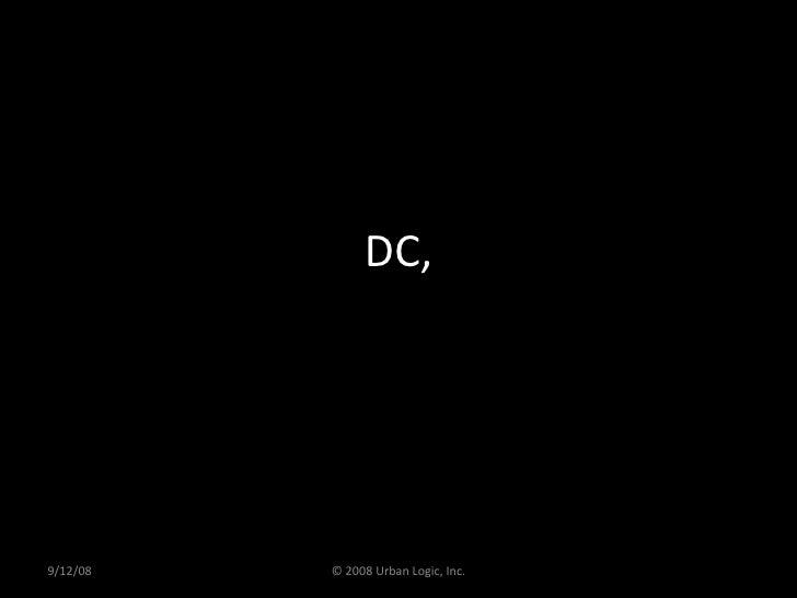 DC, 9/12/08 © 2008 Urban Logic, Inc.