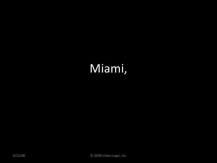 Miami, 9/12/08 © 2008 Urban Logic, Inc.