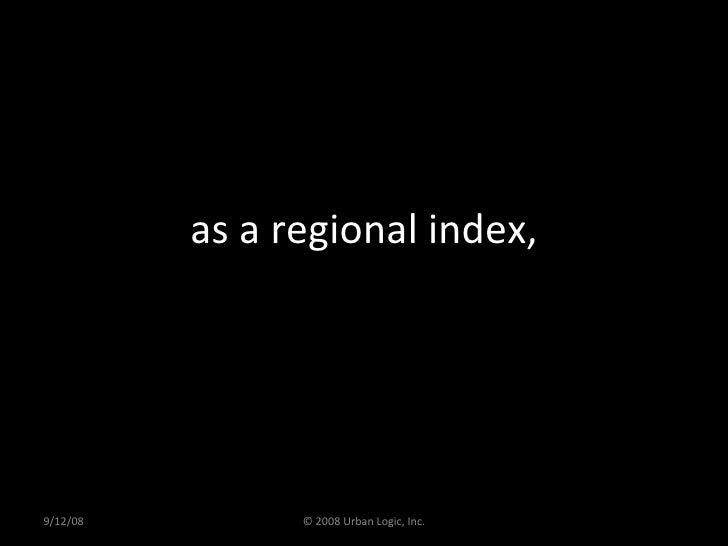 as a regional index, 9/12/08 © 2008 Urban Logic, Inc.