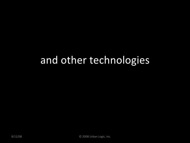 and other technologies 9/12/08 © 2008 Urban Logic, Inc.