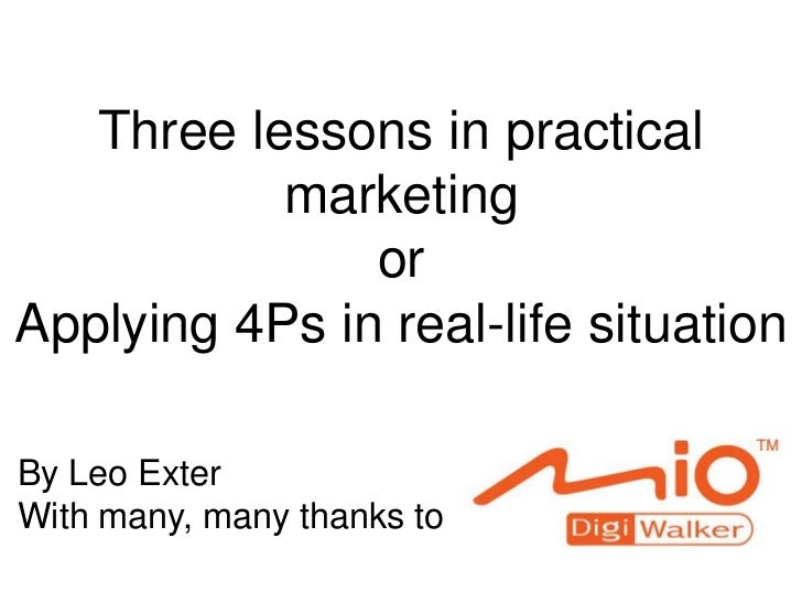 Three lessons in practical marketingor Applying 4Ps in real-life situation<br />By Leo Exter <br />With many, many thanks ...