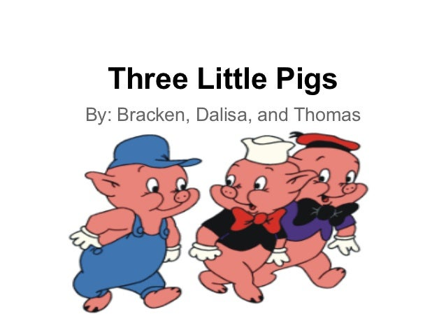 Three Little PigsBy: Bracken, Dalisa, and Thomas