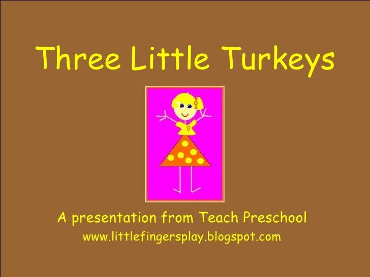 Three Little Turkeys A presentation from Teach Preschool www.littlefingersplay.blogspot.com