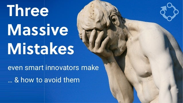 Game Thinking Three Massive Mistakes even smart innovators make … & how to avoid them
