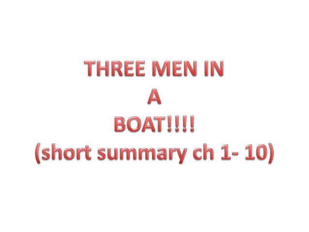 three men in a boat chapter 1 summary Three men in a boat chapter 2 summary  3 they took out the maps and decided to leave for kingston on saturday harris and jerome would take the boat up to chertsey .