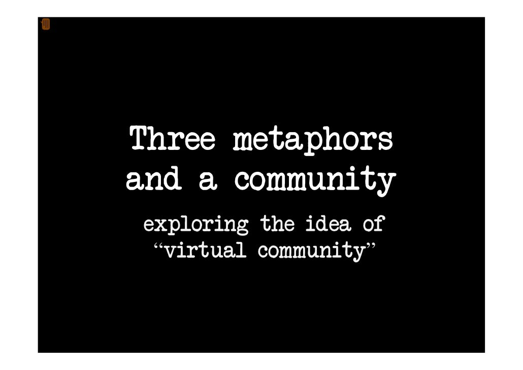 "Three metaphors and a community exploring the idea of  ""virtual community"""