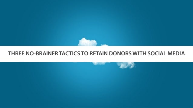 THREE NO-BRAINER TACTICS TO RETAIN DONORS WITH SOCIAL MEDIA