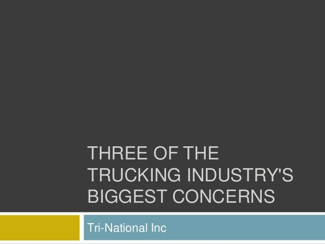 THREE OF THE TRUCKING INDUSTRY'S BIGGEST CONCERNS Tri-National Inc