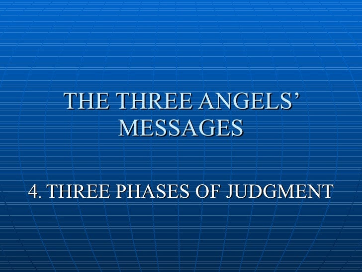 THE THREE ANGELS'        MESSAGES  4. THREE PHASES OF JUDGMENT
