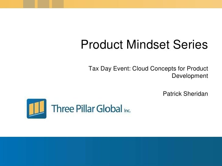 Tax Day Event: Cloud Concepts for Product Development<br />Patrick Sheridan<br />Product Mindset Series<br />