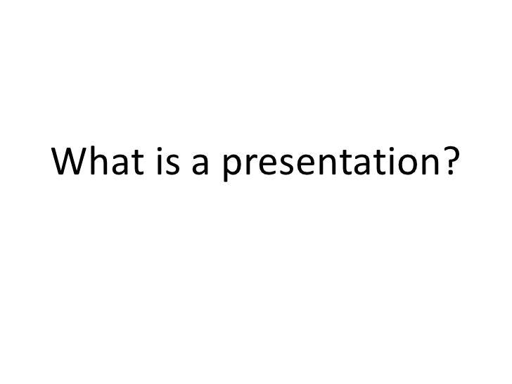 What is a presentation?<br />