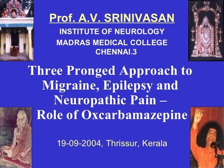 Prof. A.V. SRINIVASAN    INSTITUTE OF NEUROLOGY    MADRAS MEDICAL COLLEGE            CHENNAI.3Three Pronged Approach to  M...