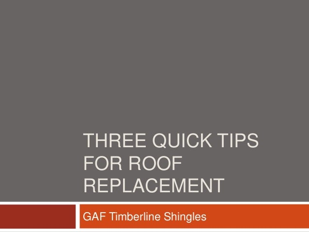 THREE QUICK TIPS FOR ROOF REPLACEMENT GAF Timberline Shingles