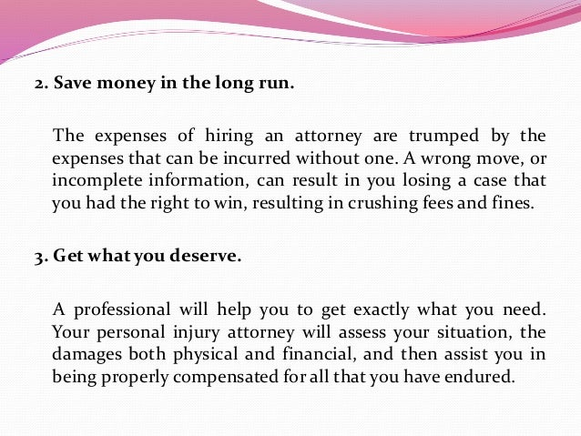 2. Save money in the long run. The expenses of hiring an attorney are trumped by the expenses that can be incurred without...