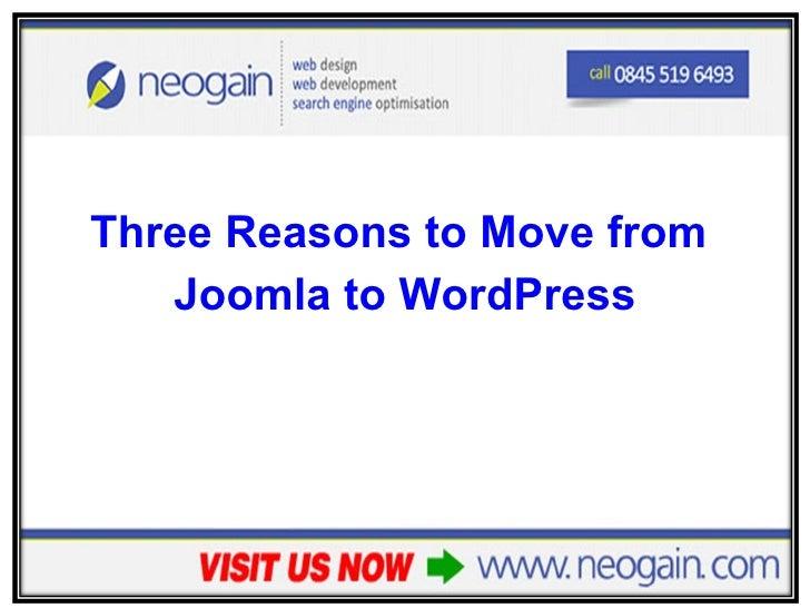 <ul><li>Three Reasons to Move from  </li></ul><ul><li>Joomla to WordPress </li></ul>