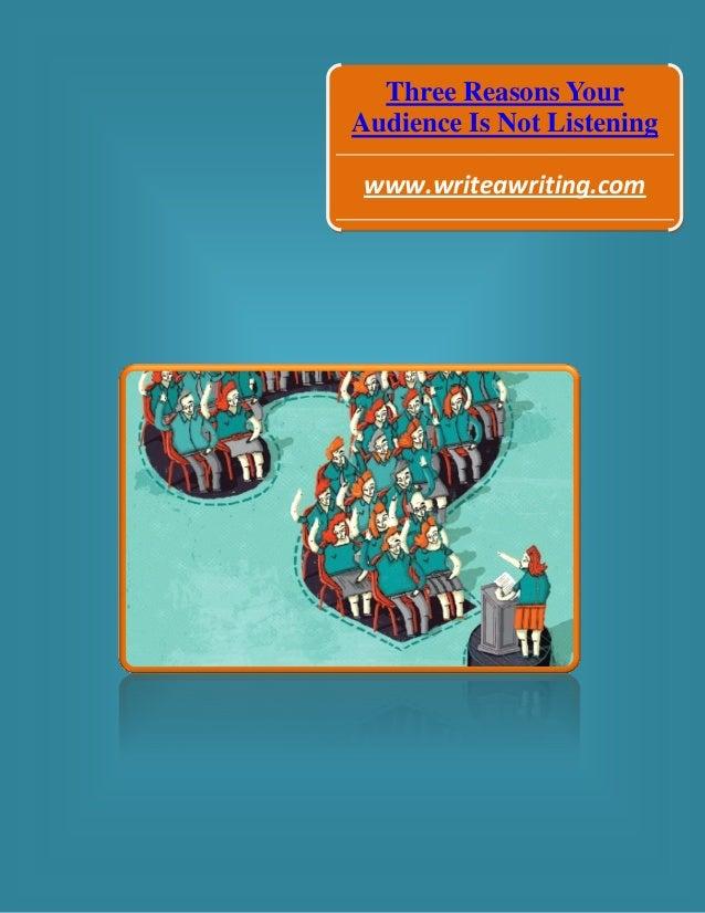 Three Reasons Your Audience Is Not Listening www.writeawriting.com