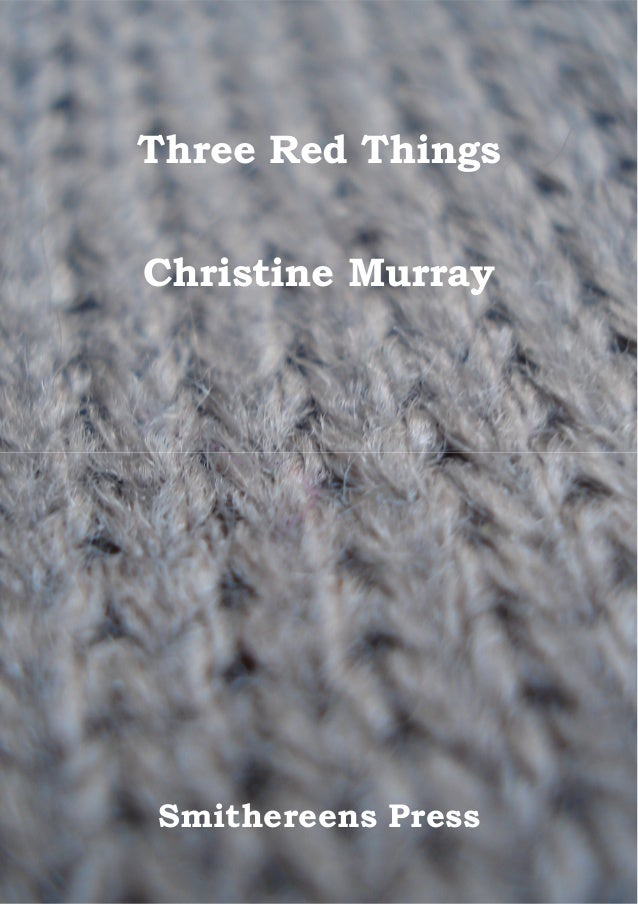 Three Red Things Christine Murray Smithereens Press