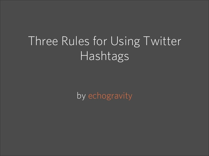 Three Rules for Using Twitter         Hashtags         by echogravity