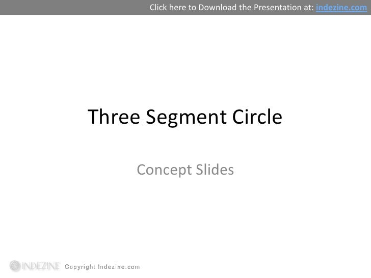 Click here to Download the Presentation at: indezine.comThree Segment Circle     Concept Slides