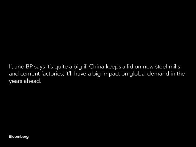 If, and BP says it's quite a big if, China keeps a lid on new steel mills and cement factories, it'll have a big impact on...