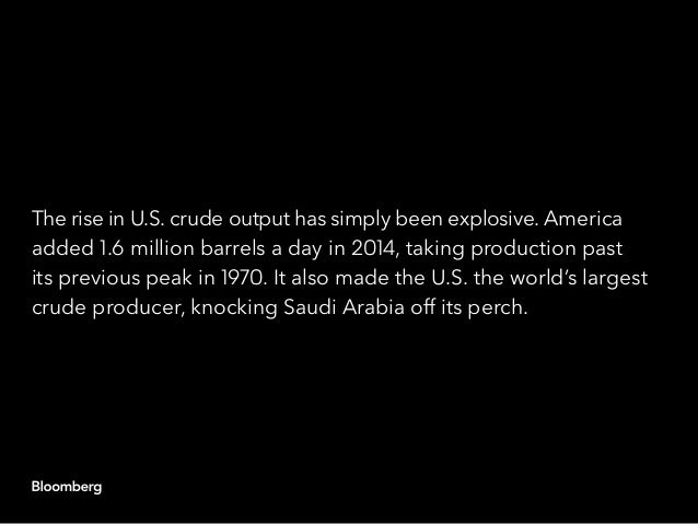 The rise in U.S. crude output has simply been explosive. America added 1.6 million barrels a day in 2014, taking productio...
