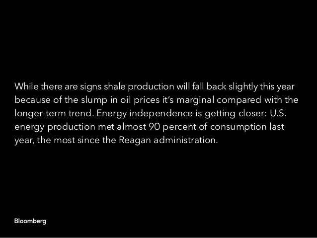 While there are signs shale production will fall back slightly this year because of the slump in oil prices it's marginal ...